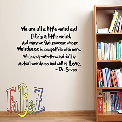 Wall Decal Quote Dr Seuss We Are All A Little Weird Vinyl Stickers