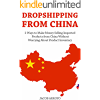 Dropshipping from China: 2 Ways to Make Money Selling Imported Products from China Without Worrying About Product Inventory