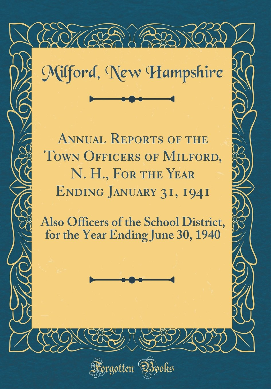 Download Annual Reports of the Town Officers of Milford, N. H., for the Year Ending January 31, 1941: Also Officers of the School District, for the Year Ending June 30, 1940 (Classic Reprint) pdf epub
