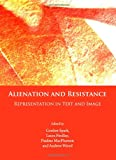 Alienation and Resistance: Representation in Text and Image, Gordon Spark, Laura Findlay, Pauline MacPherson, Andrew Wood, 1443819646
