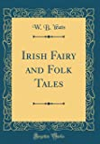 Irish Fairy and Folk Tales (Classic Reprint)