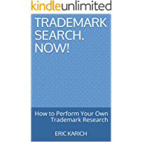 Trademark Search. Now!: How to Perform Your Own Trademark Research