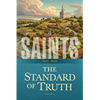 Saints: The Story of the Church of Jesus Christ in the Latter Days: The Standard of Truth: 1815–1846