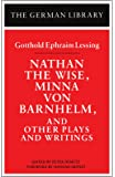 Nathan the Wise, Minna von Barnhelm, and Other Plays and Writings: Gotthold Ephraim Lessing
