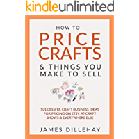 How to Price Crafts and Things You Make to Sell: Successful Craft Business Ideas for Pricing on Etsy, to Stores, at Craft Shows & Everywhere Else [updated 2020]