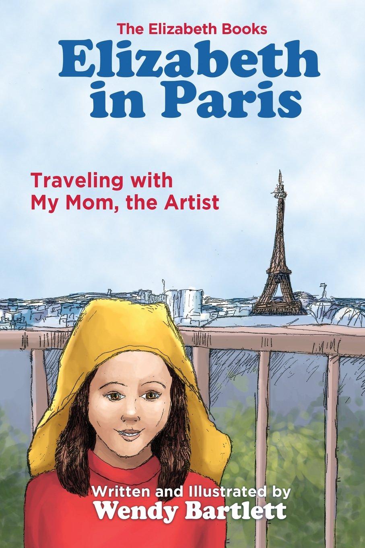 Read Online Elizabeth in Paris: Traveling with My Mom, the Artist (The Elizabeth Books) (Volume 3) pdf