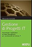 Gestione di progetti IT: Metodologie e applicazioni di Project Management per i professionisti del mercato IT
