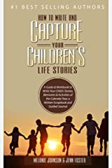 How to Write and Capture Your Children's Life Stories: A Guide & Workbook to Write Your Child's Stories, Memories & Activities of the Calendar Year, a Scrapbook & Journal (Elite Story Starter 4) Kindle Edition