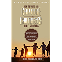 How to Write and Capture Your Children's Life Stories: A Guide & Workbook to Write Your Child's Stories, Memories & Activities of the Calendar Year, a Scrapbook & Journal (Elite Story Starter 4)
