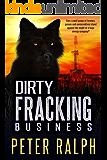 Dirty Fracking Business: White Collar Crime Environmental Financial Thriller