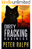 Dirty Fracking Business: A Fast Paced Business and Environmental Thriller