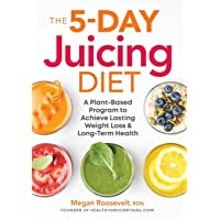 The 5-Day Juicing Diet: A Plant-Based Program to Achieve Lasting Weight Loss & Long...