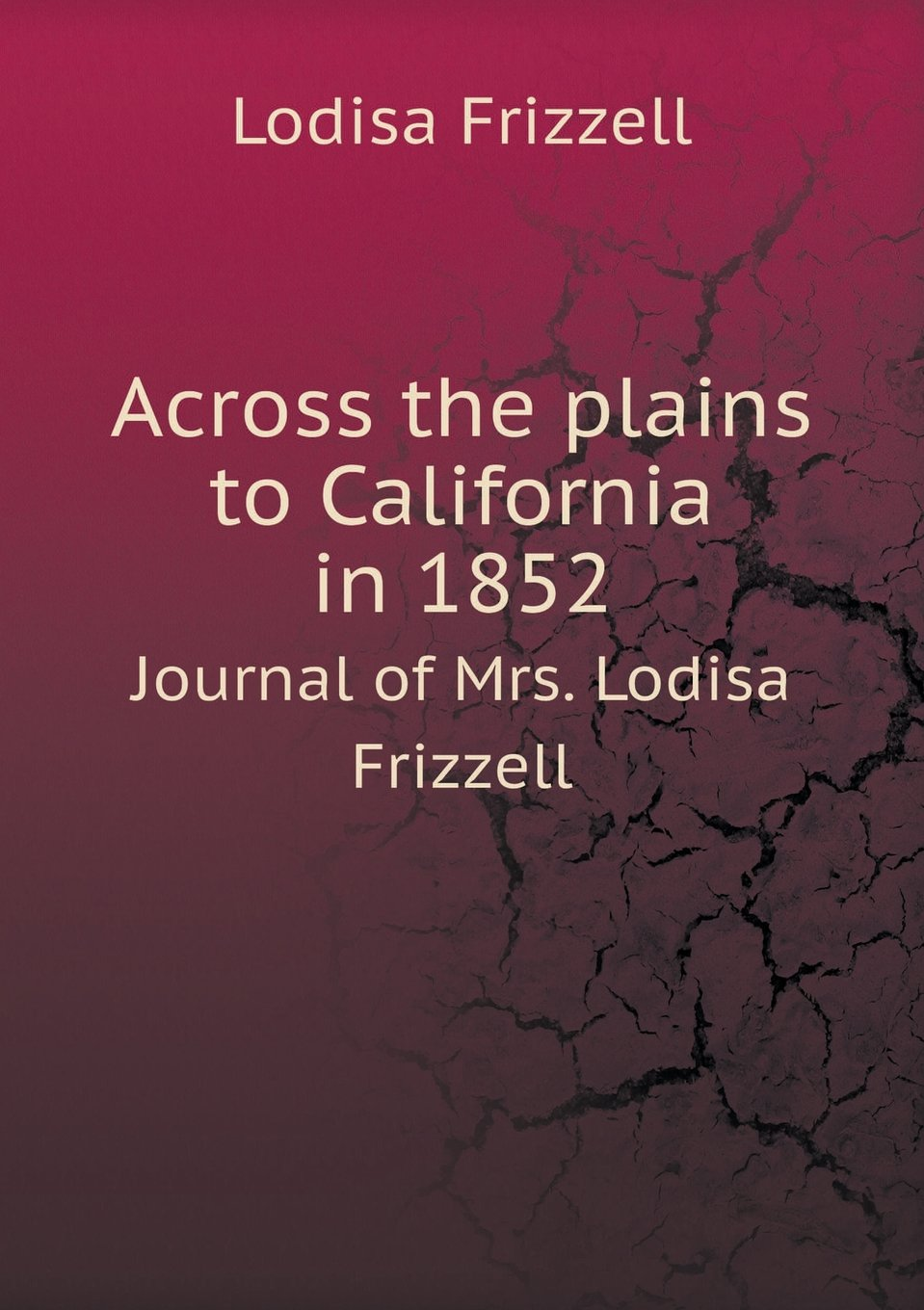 Download Across the plains to California in 1852 Journal of Mrs. Lodisa Frizzell PDF