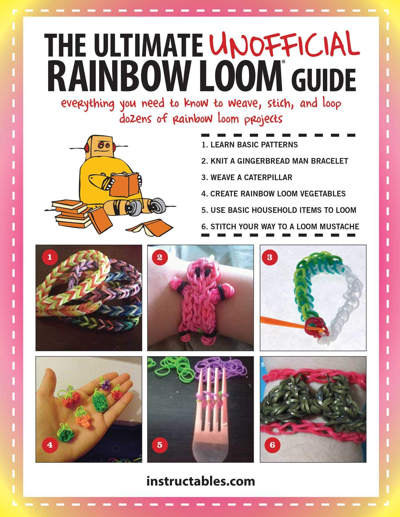 Amazon.com: The Ultimate Unofficial Rainbow Loom® Guide: Everything You  Need to Know to Weave, Stitch, and Loop Your Way Through Dozens of Rainbow  Loom ...