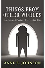 Things from Other Worlds: 15 Alien and Fantasy Stories for Kids Kindle Edition