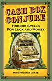Cash Box Conjure: Hoodoo Spells for Luck and Money