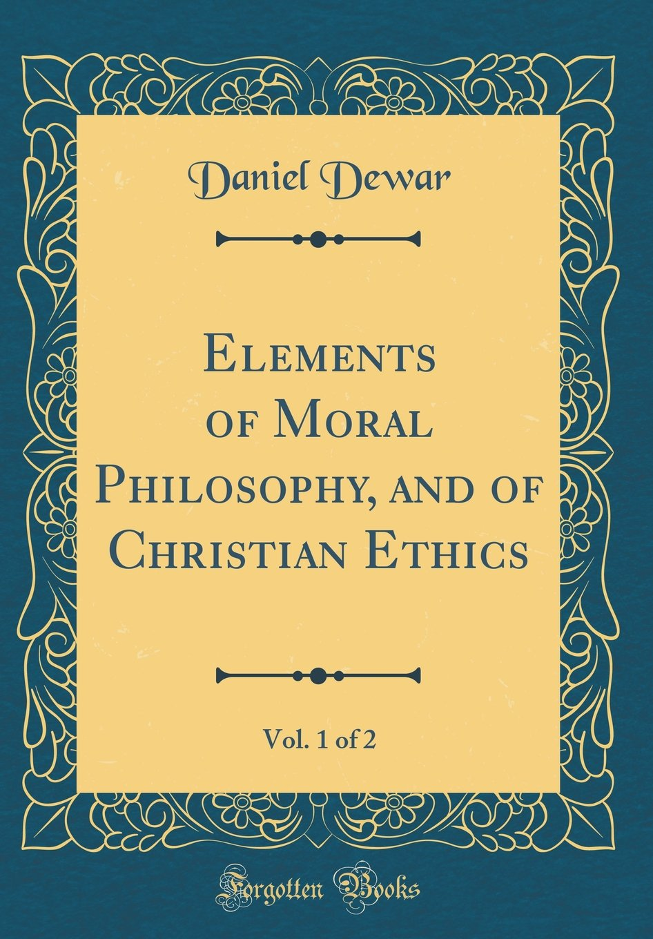Download Elements of Moral Philosophy, and of Christian Ethics, Vol. 1 of 2 (Classic Reprint) ebook
