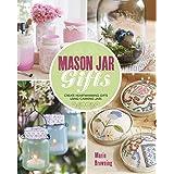 Mason Jar Gifts: Create Heartwarming Gifts Using Canning Jars