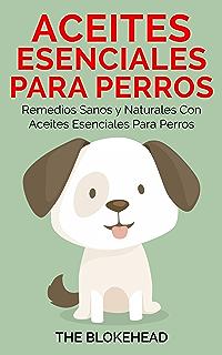 Aceites esenciales para perros: Remedios sanos y naturales con aceites esenciales para perros (Spanish