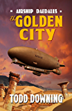 The Golden City (Airship Daedalus Book 2)