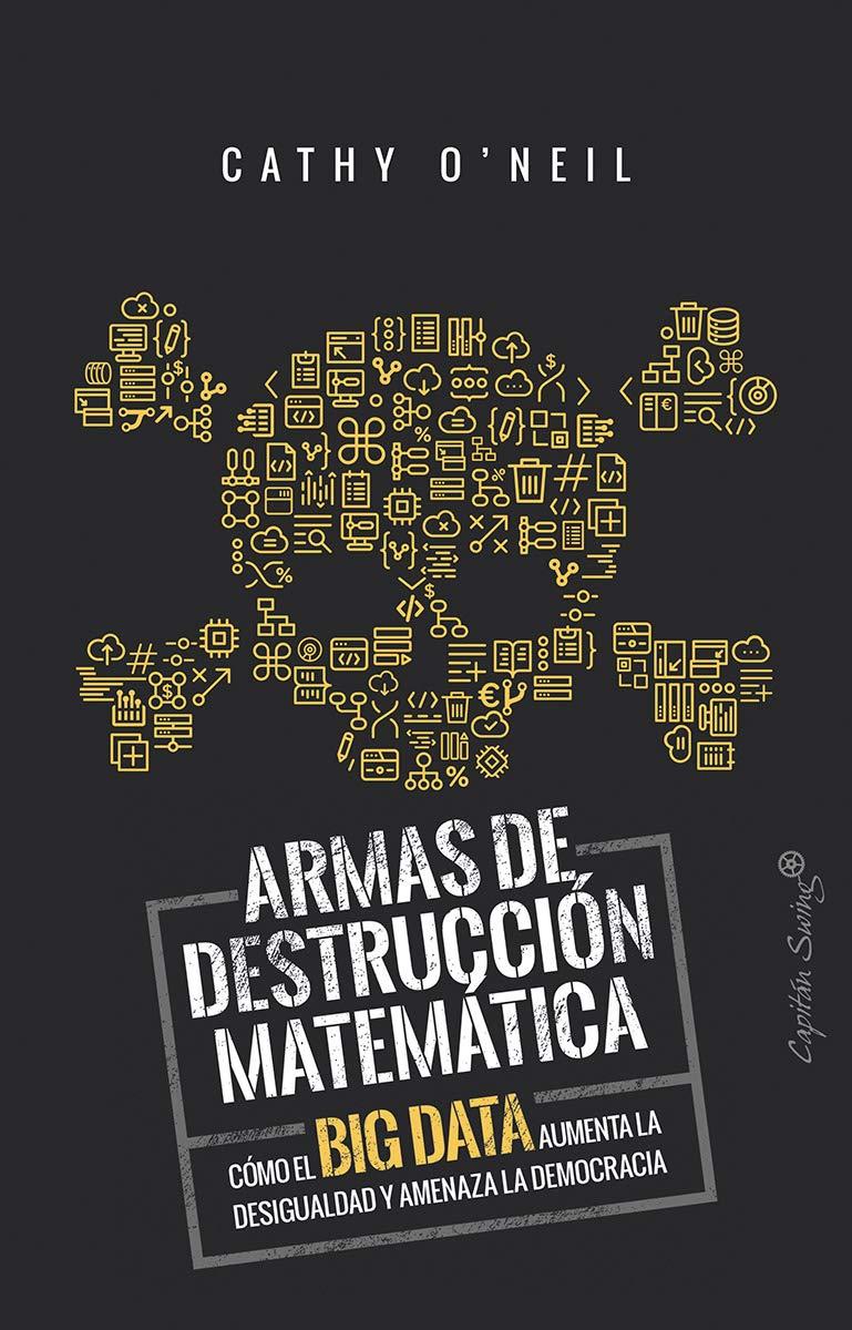 Armas de detrucción matemática: Cómo el Big Data aumenta la ...