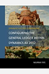 Configuring The General Ledger Within Dynamics AX 2012 (Dynamics AX 2012 Barebones Configuration Guides Book 3) Kindle Edition