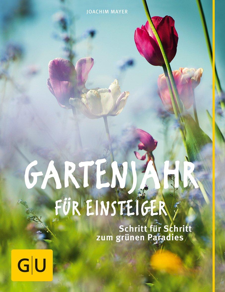 Gartenjahr Für Einsteiger  Schritt Für Schritt Zum Grünen Paradies
