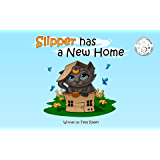 SLIPPER HAS A NEW HOME Children's Book about Moving to A New House (Slipper and Friends 1)
