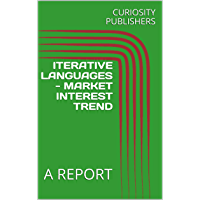 ITERATIVE LANGUAGES - MARKET INTEREST TREND : A REPORT (English Edition)