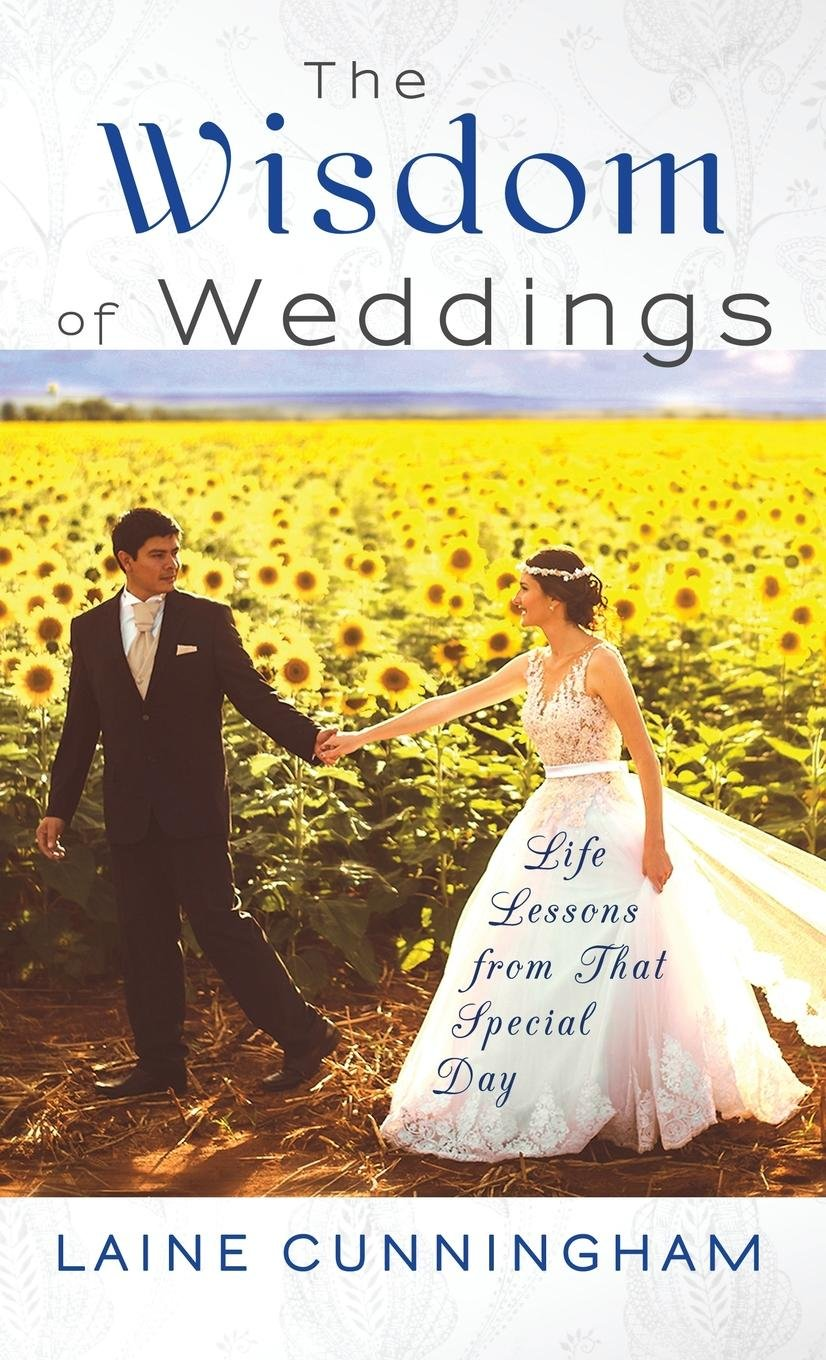 The Wisdom of Weddings: Life Lessons From That Special Day (Wisdom for Life)