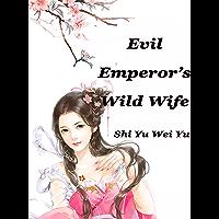 Evil Emperor's Wild Wife: Volume 1