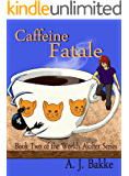 Caffeine Fatale (Worlds Akilter Book 2)