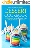 Dessert Cookbook: 25 Recipes of Lemon Dessert, Fruit, and Lots of Creative Desserts - A Book to Learn Just Desserts