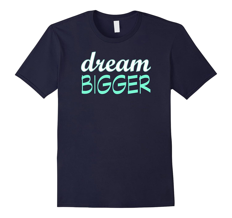 Dream Bigger Motivational Inspirational Mantra T-Shirt Girls-RT