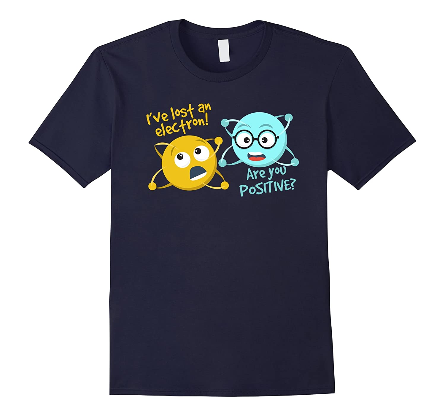 I Lost an Electron. Are You Positive? Chemistry Joke T-Shirt-FL