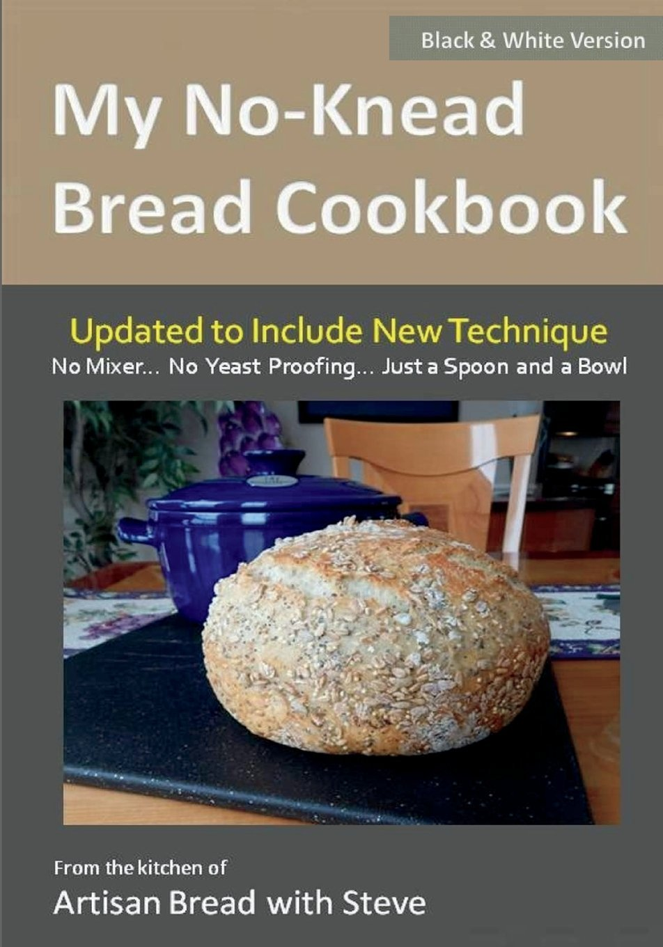 Read Online My No-Knead Bread Cookbook (B&W Version): From the Kitchen of Artisan Bread with Steve PDF