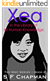 Xea in the Library of All Human Knowledge (The MAC Series Book 2)