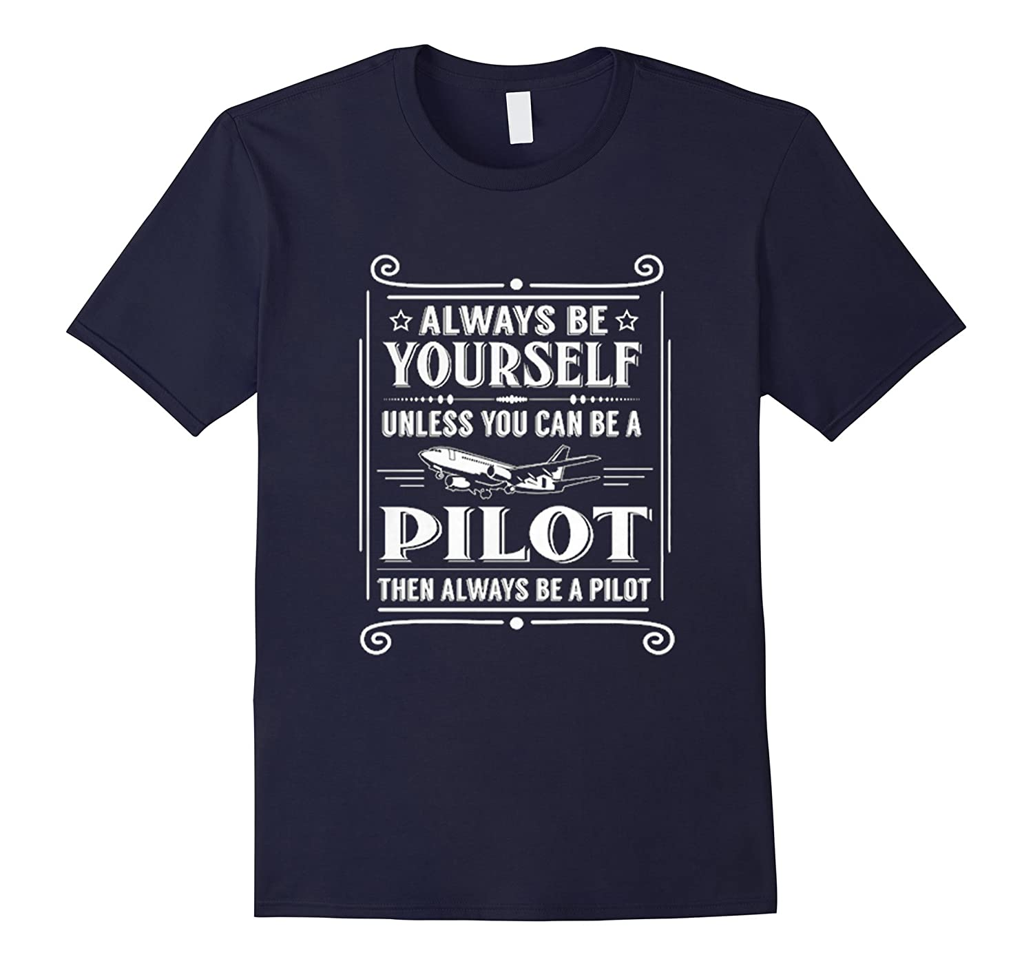 Always Be Yourself Unless You Can Be A Pilot Shirt For Men-FL