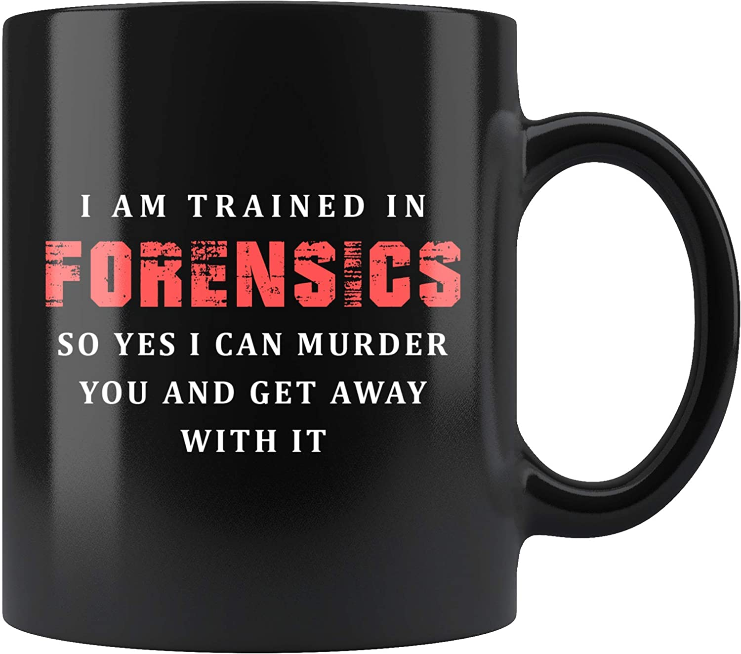 Amazon Com Trained In Forensics I Can Murder You And Get Away With It Mug 11oz In Black Forensic Gifts Kitchen Dining