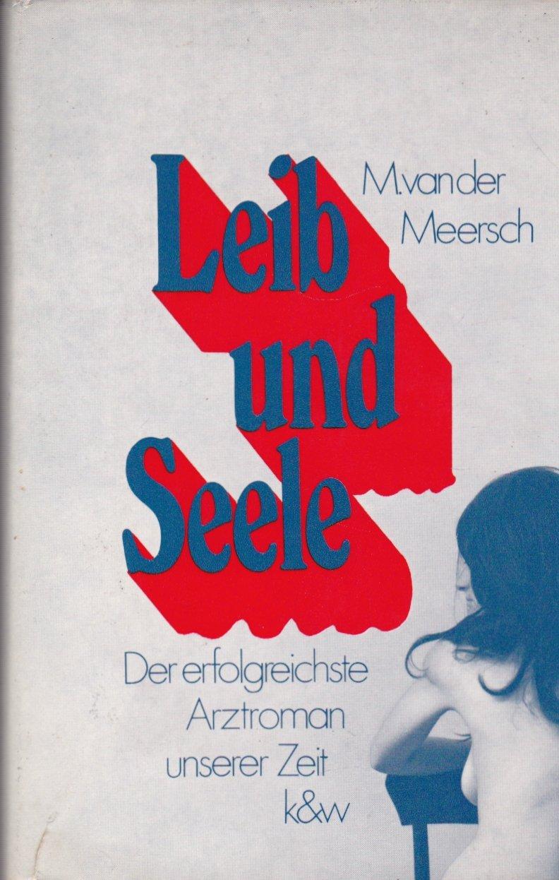 Leib und Seele Der erfolgreichste Arztroman unserer Zeit