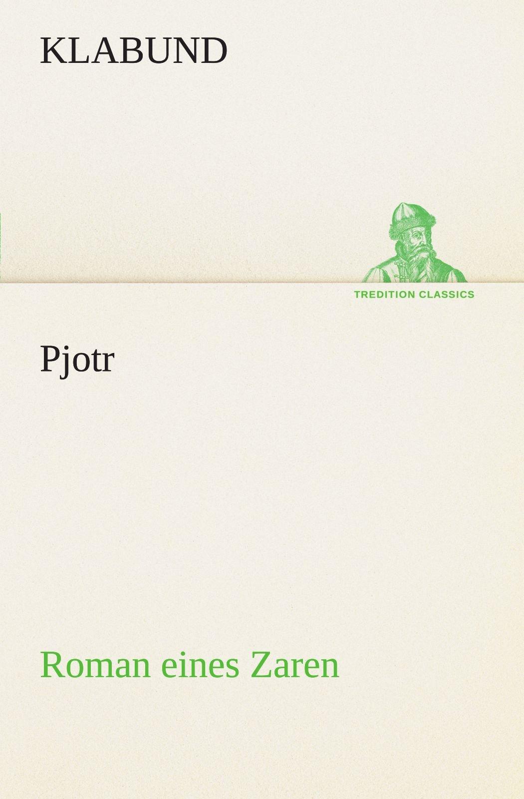 Pjotr: Roman eines Zaren (TREDITION CLASSICS) (German Edition) PDF