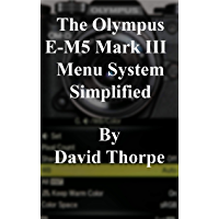 The Olympus E-M5 Mark III Menu System Simplified book cover
