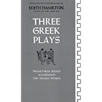 Three Greek Plays: Prometheus Bound, Agamemnon, The Trojan Women