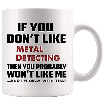 Dont Like Metal Detecting Probably Wont Like Me Mug Coffee Cup Tea