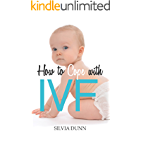 How to Cope with IVF: The Essential Survival Guide for First Timers