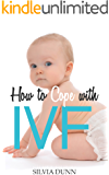 How to Cope with IVF: The Essential Survival Guide for First Timers (English Edition)