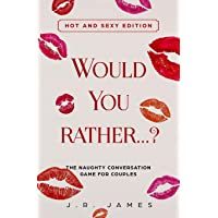 Would you rather...? The Naughty Conversation Game for Couples: Hot and Sexy Edition...