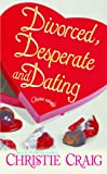 Divorced, Desperate and Dating (Divorced and Desperate Book 2)