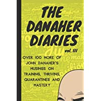 The Danaher Diaries Volume 3: Over 100 more of John Danaher's Musings on Training, Thriving, Quarantines and Mastery