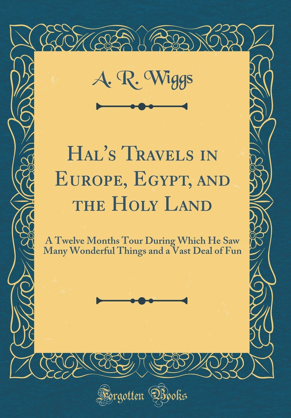 Download Hal's Travels in Europe, Egypt, and the Holy Land: A Twelve Months Tour During Which He Saw Many Wonderful Things and a Vast Deal of Fun (Classic Reprint) PDF